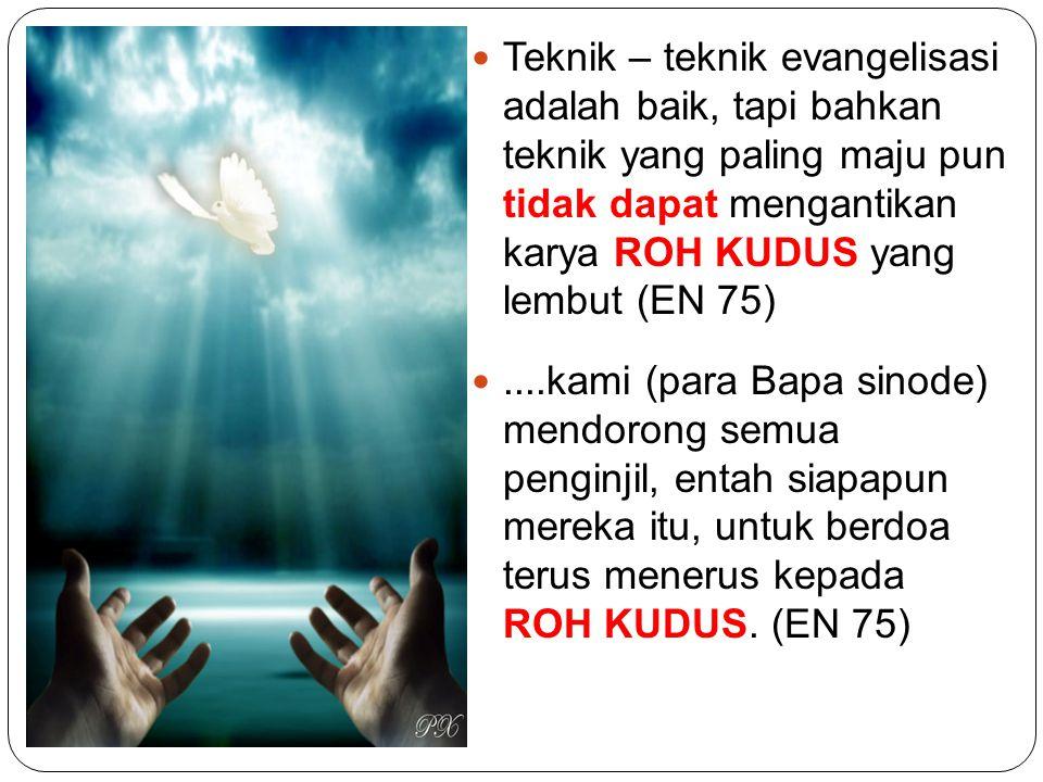 Teknik – teknik evangelisasi adalah baik, tapi bahkan teknik yang paling maju pun tidak dapat mengantikan karya ROH KUDUS yang lembut (EN 75)