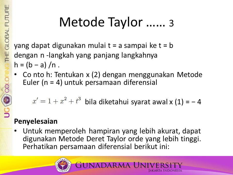 Metode Taylor …… 3 yang dapat digunakan mulai t = a sampai ke t = b