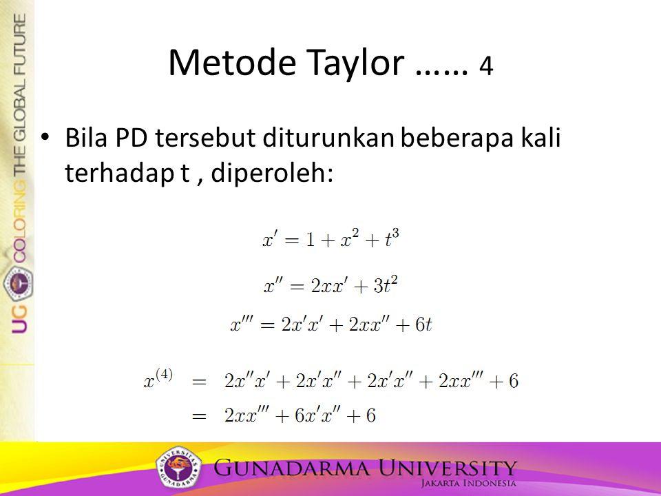 Metode Taylor …… 4 Bila PD tersebut diturunkan beberapa kali terhadap t , diperoleh: