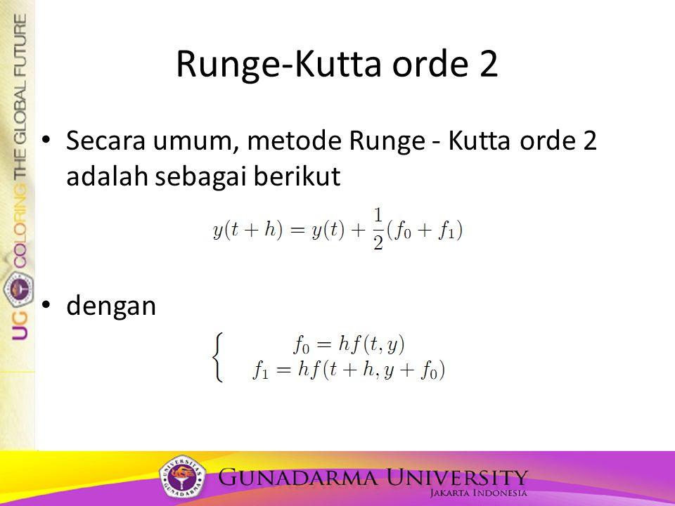 Runge-Kutta orde 2 Secara umum, metode Runge - Kutta orde 2 adalah sebagai berikut dengan