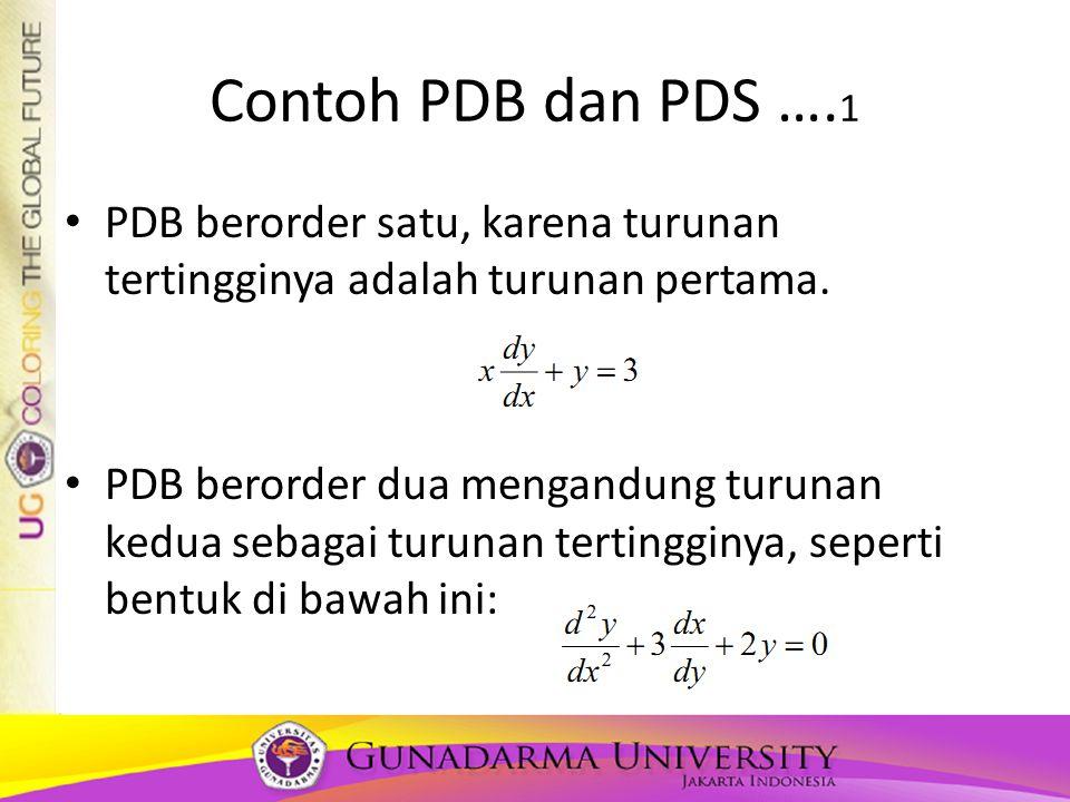 Contoh PDB dan PDS ….1 PDB berorder satu, karena turunan tertingginya adalah turunan pertama.