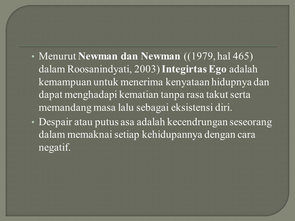 Menurut Newman dan Newman ((1979, hal 465) dalam Roosanindyati, 2003) Integirtas Ego adalah kemampuan untuk menerima kenyataan hidupnya dan dapat menghadapi kematian tanpa rasa takut serta memandang masa lalu sebagai eksistensi diri.