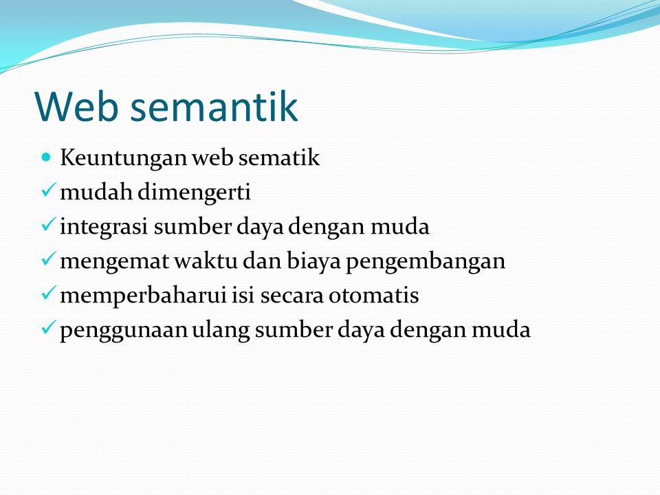 Web semantik Keuntungan web sematik mudah dimengerti