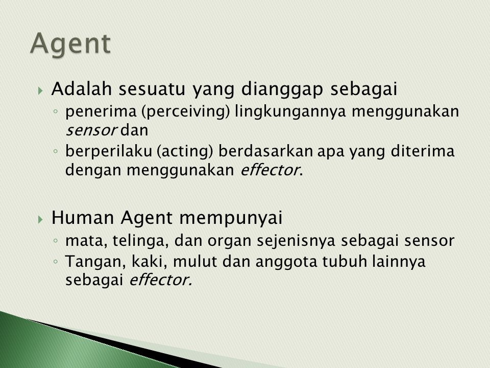 Agent Adalah sesuatu yang dianggap sebagai Human Agent mempunyai