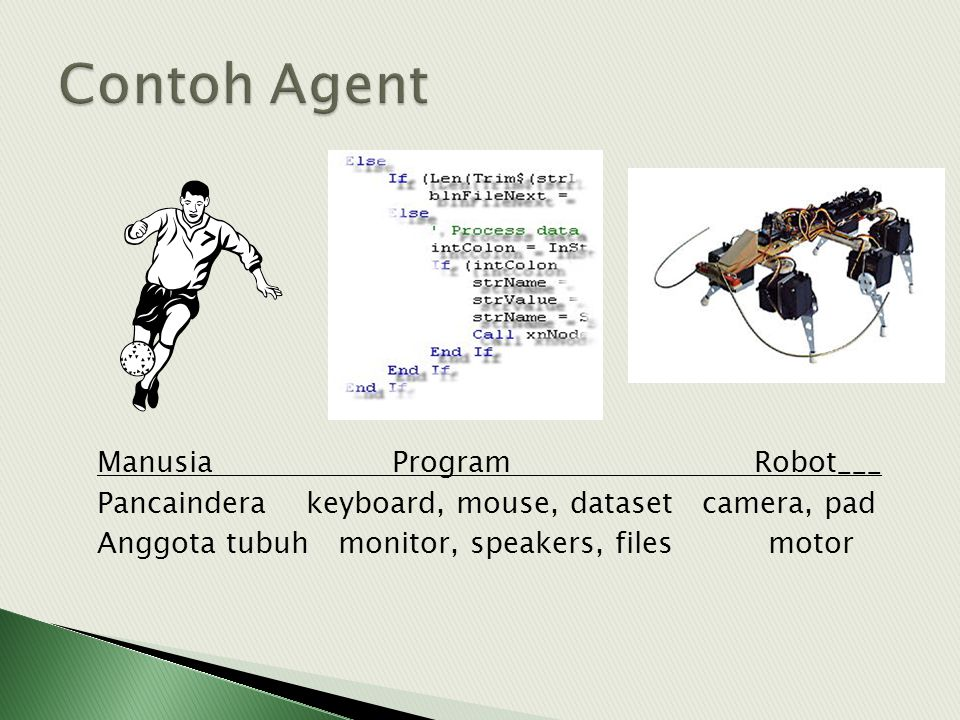 Contoh Agent Manusia Program Robot___ Pancaindera keyboard, mouse, dataset camera, pad Anggota tubuh monitor, speakers, files motor