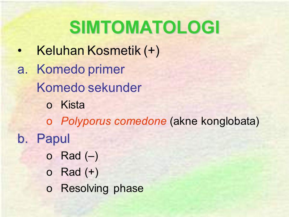 SIMTOMATOLOGI Keluhan Kosmetik (+) Komedo primer Komedo sekunder Papul