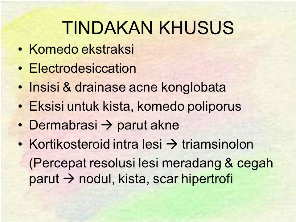TINDAKAN KHUSUS Komedo ekstraksi Electrodesiccation