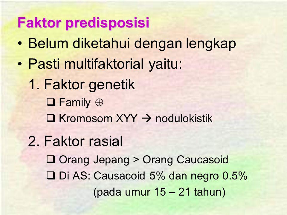 2. Faktor rasial Faktor predisposisi Belum diketahui dengan lengkap