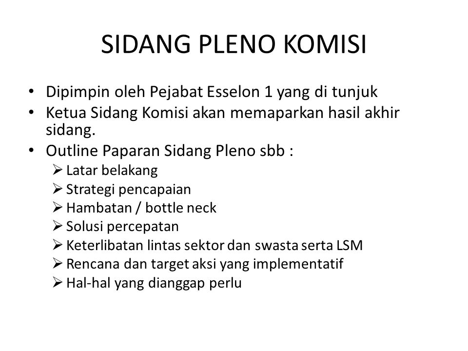 SIDANG PLENO KOMISI Dipimpin oleh Pejabat Esselon 1 yang di tunjuk