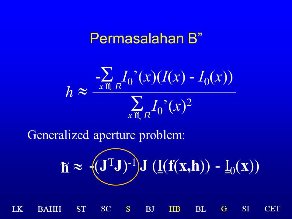 S I0'(x)2 -S I0'(x)(I(x) - I0(x)) h ~ -(JTJ)-1 J (I(f(x,h)) - I0(x)) h