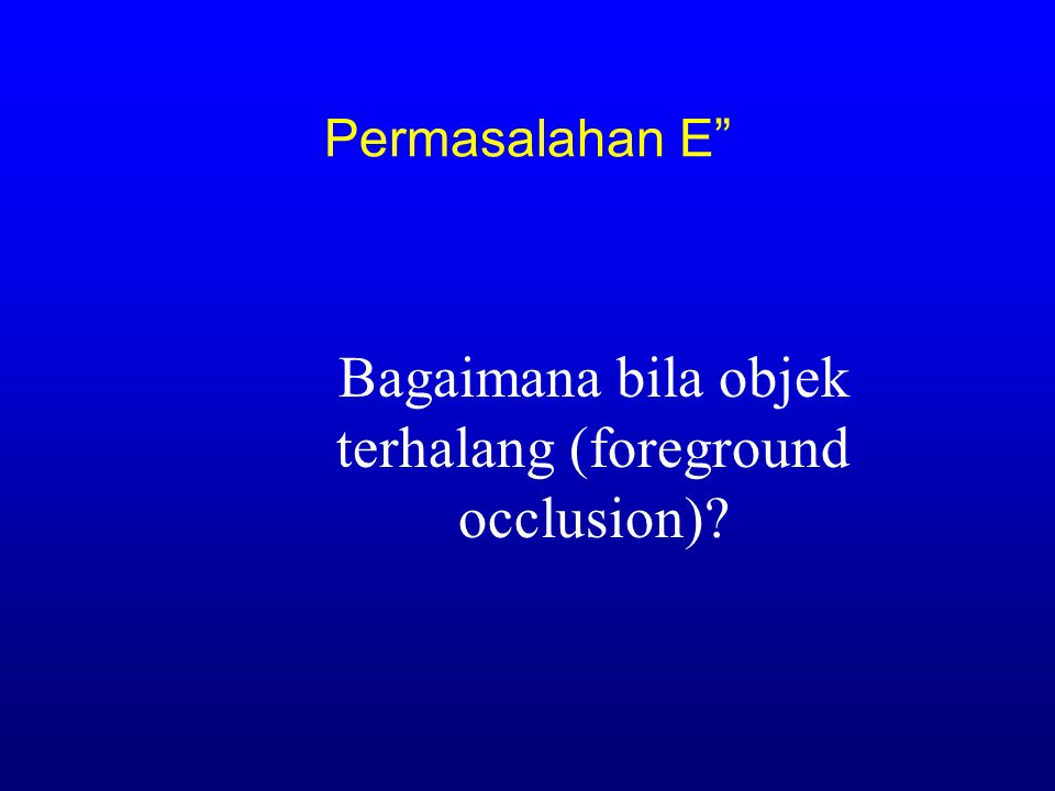 Bagaimana bila objek terhalang (foreground occlusion)