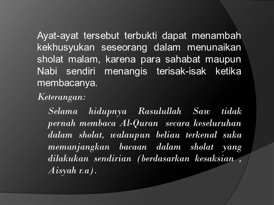 Ayat-ayat tersebut terbukti dapat menambah kekhusyukan seseorang dalam menunaikan sholat malam, karena para sahabat maupun Nabi sendiri menangis terisak-isak ketika membacanya.
