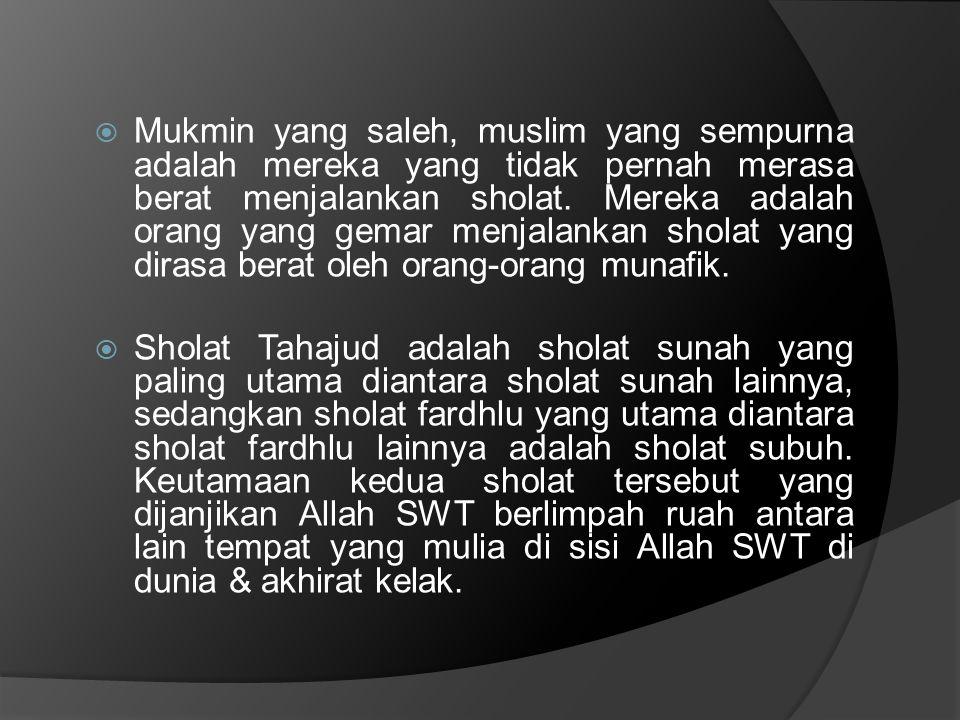 Mukmin yang saleh, muslim yang sempurna adalah mereka yang tidak pernah merasa berat menjalankan sholat. Mereka adalah orang yang gemar menjalankan sholat yang dirasa berat oleh orang-orang munafik.