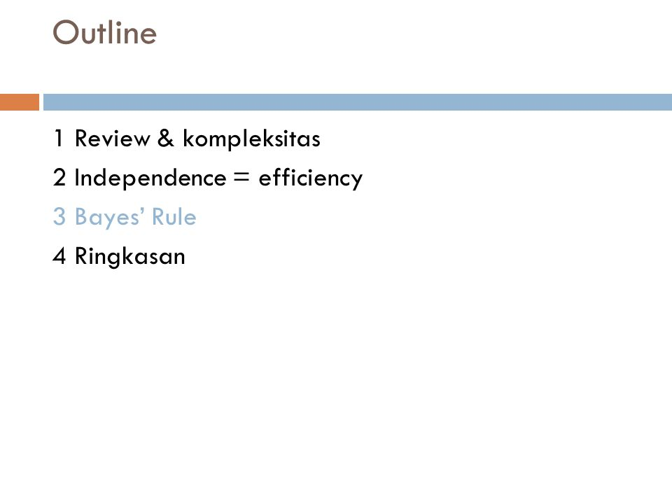 Outline 1 Review & kompleksitas 2 Independence = efficiency