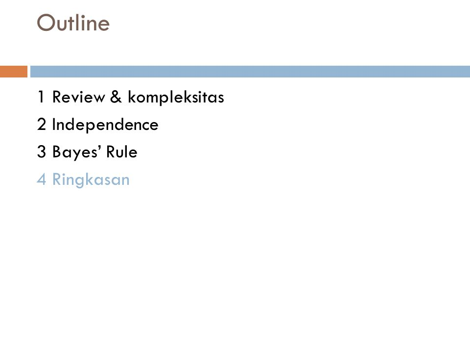 Outline 1 Review & kompleksitas 2 Independence 3 Bayes' Rule