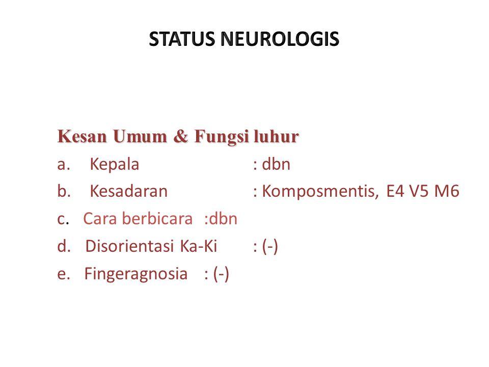 STATUS NEUROLOGIS Kesan Umum & Fungsi luhur Kepala : dbn