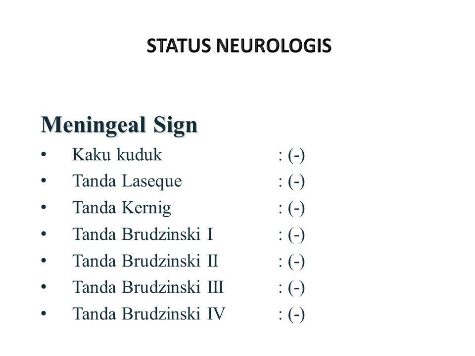 Meningeal Sign STATUS NEUROLOGIS Kaku kuduk : (-) Tanda Laseque : (-)