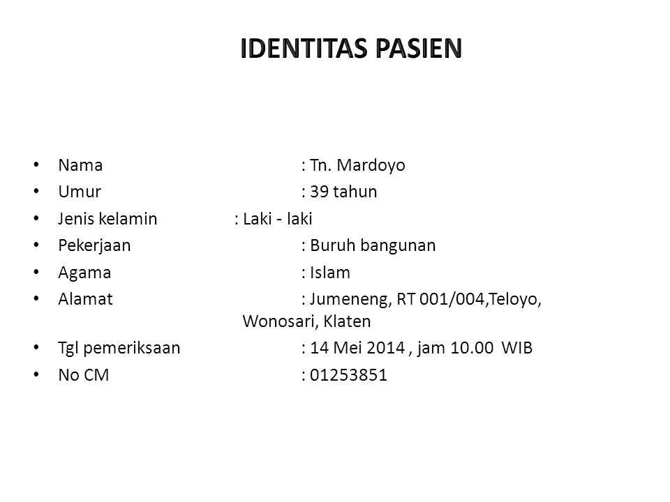 IDENTITAS PASIEN Nama : Tn. Mardoyo Umur : 39 tahun