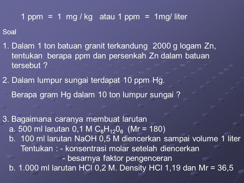 1 ppm = 1 mg / kg atau 1 ppm = 1mg/ liter