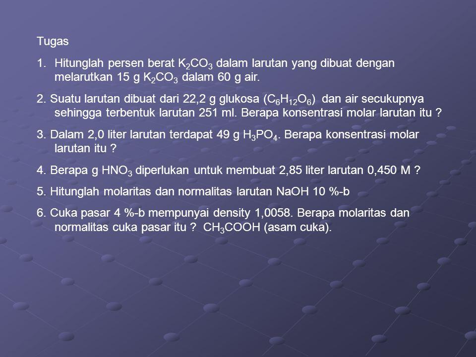 Tugas Hitunglah persen berat K2CO3 dalam larutan yang dibuat dengan melarutkan 15 g K2CO3 dalam 60 g air.