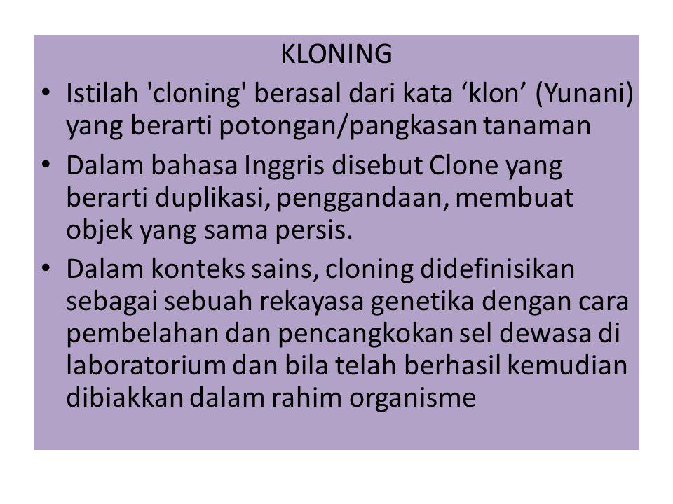 KLONING Istilah cloning berasal dari kata 'klon' (Yunani) yang berarti potongan/pangkasan tanaman.