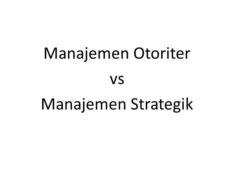 Manajemen Otoriter vs Manajemen Strategik