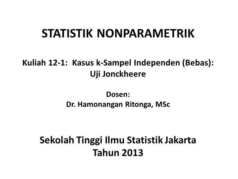 STATISTIK NONPARAMETRIK Kuliah 12-1: Kasus k-Sampel Independen (Bebas): Uji Jonckheere Dosen: Dr.