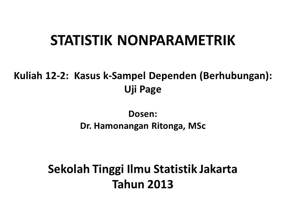 STATISTIK NONPARAMETRIK Kuliah 12-2: Kasus k-Sampel Dependen (Berhubungan): Uji Page Dosen: Dr.
