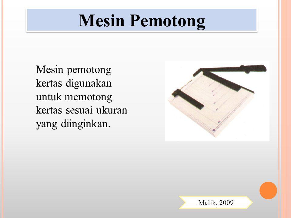 Mesin Pemotong Mesin pemotong kertas digunakan untuk memotong kertas sesuai ukuran yang diinginkan.