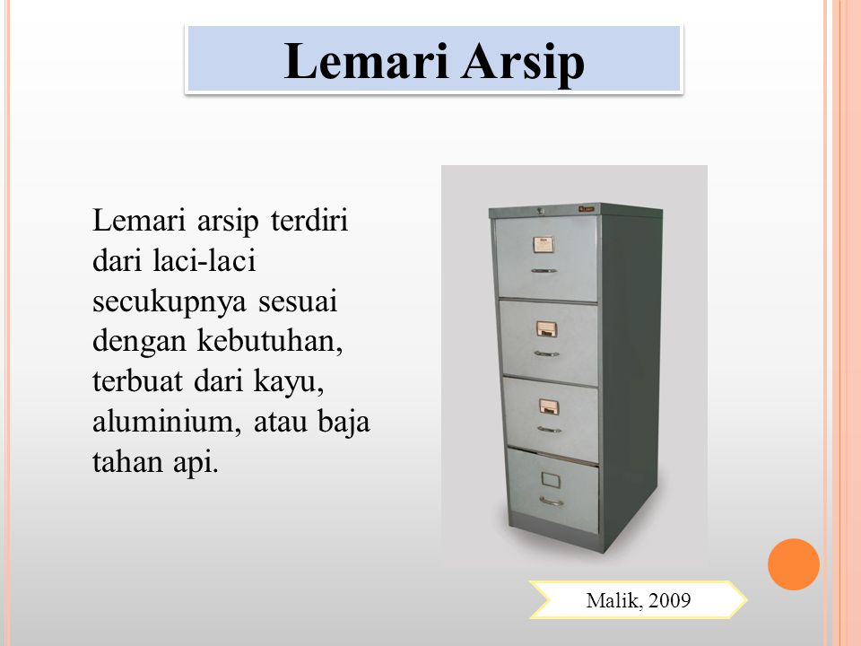 Lemari Arsip Lemari arsip terdiri dari laci-laci secukupnya sesuai dengan kebutuhan, terbuat dari kayu, aluminium, atau baja tahan api.