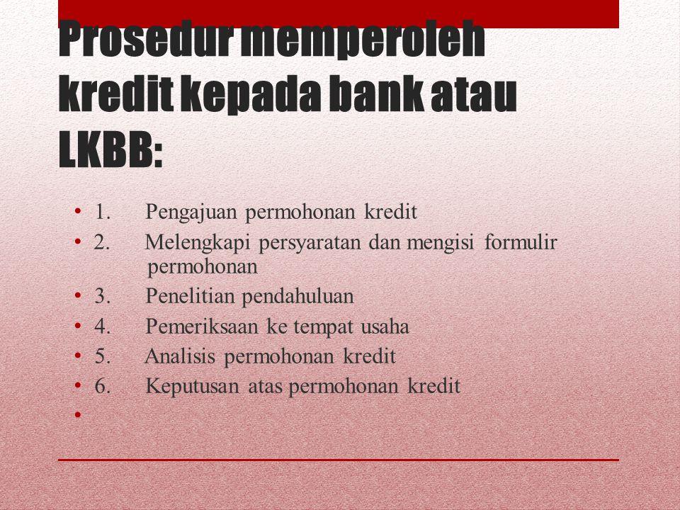Prosedur memperoleh kredit kepada bank atau LKBB: