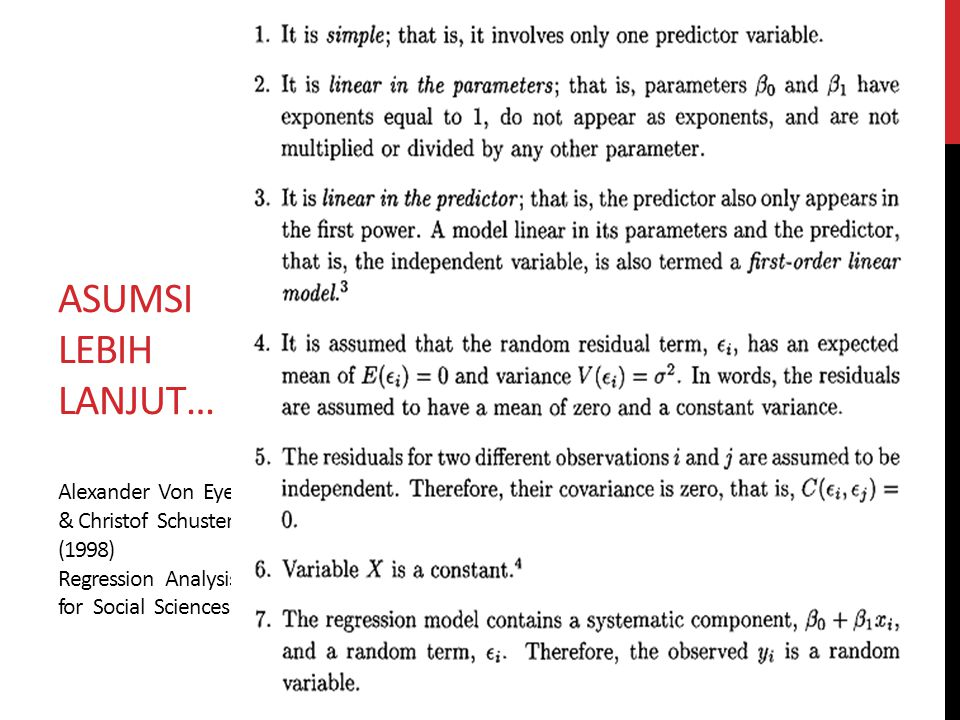 Asumsi lebih lanjut… Alexander Von Eye & Christof Schuster (1998) Regression Analysis for Social Sciences