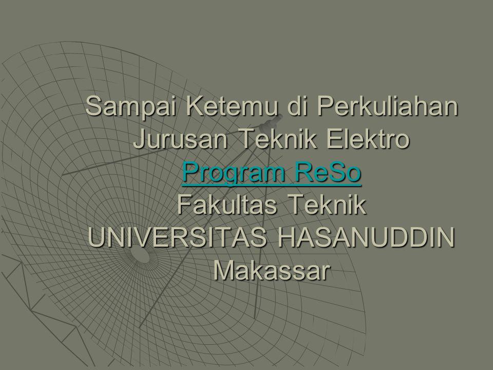 Sampai Ketemu di Perkuliahan Jurusan Teknik Elektro Program ReSo Fakultas Teknik UNIVERSITAS HASANUDDIN Makassar