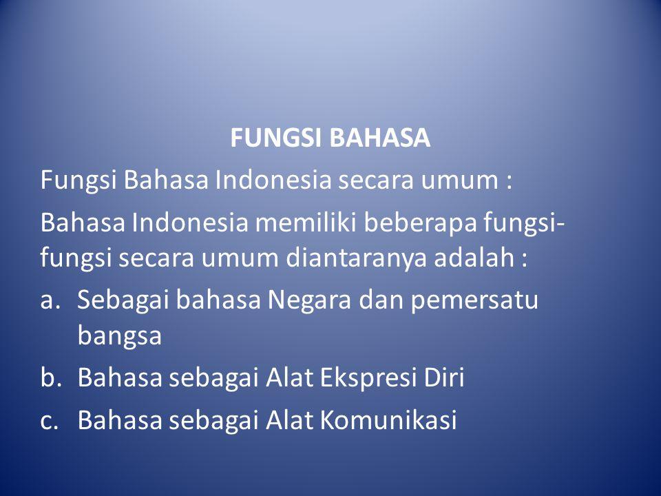 FUNGSI BAHASA Fungsi Bahasa Indonesia secara umum : Bahasa Indonesia memiliki beberapa fungsi-fungsi secara umum diantaranya adalah :