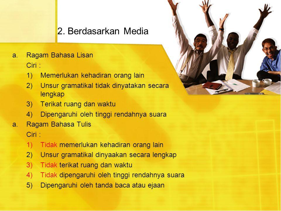 2. Berdasarkan Media Ragam Bahasa Lisan Ciri :