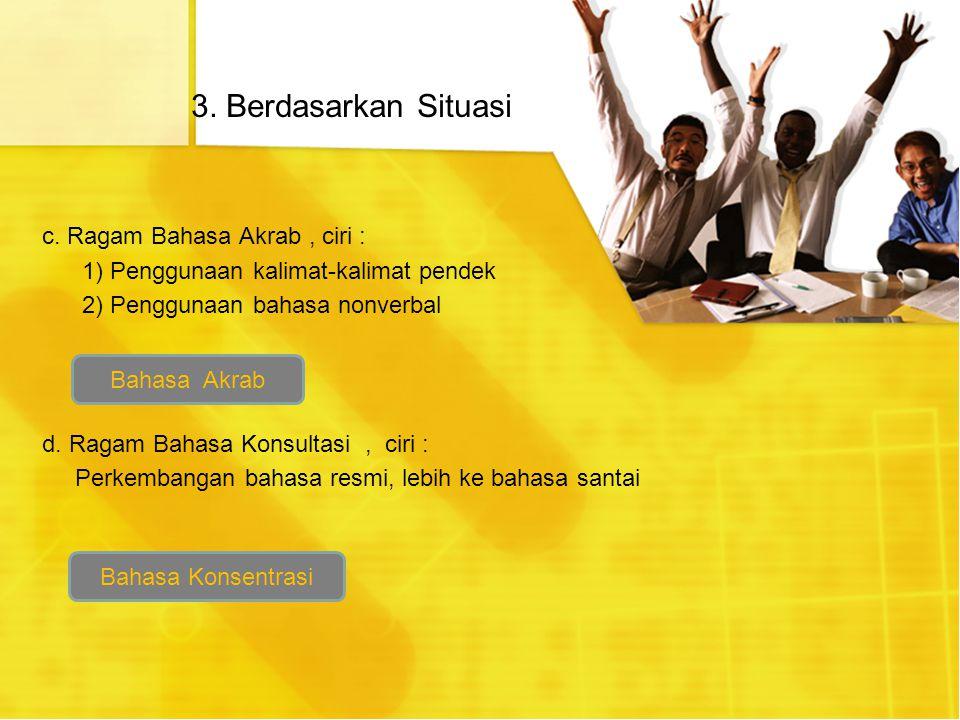 3. Berdasarkan Situasi c. Ragam Bahasa Akrab , ciri :