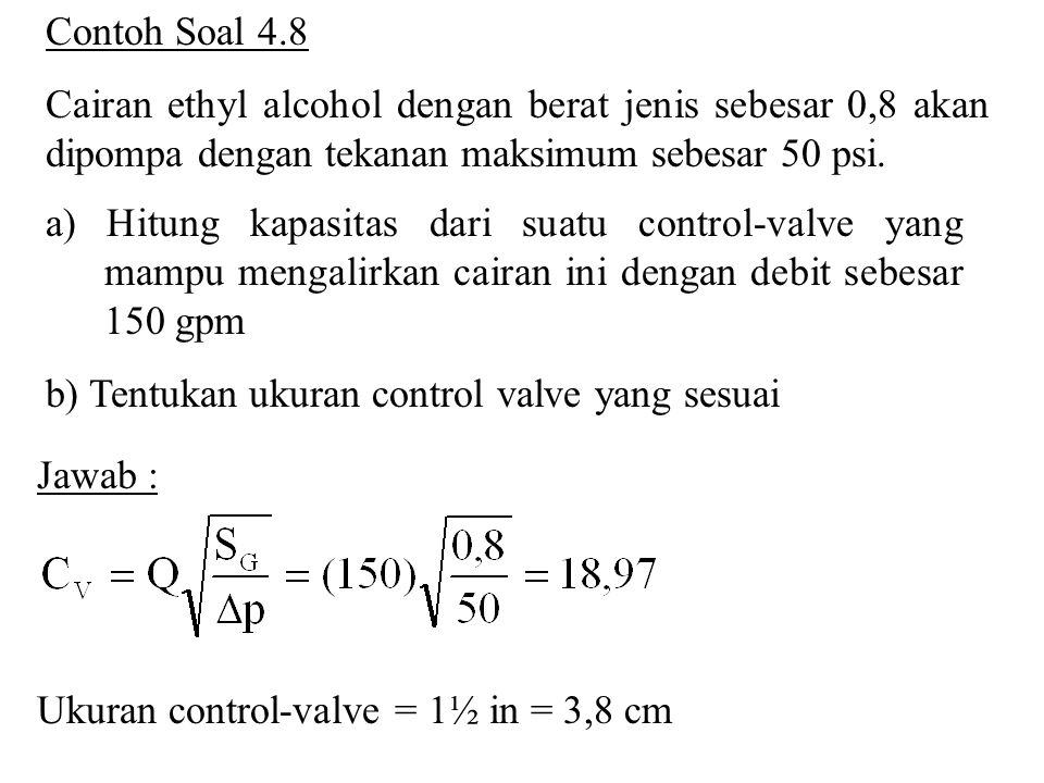 Contoh Soal 4.8 Cairan ethyl alcohol dengan berat jenis sebesar 0,8 akan dipompa dengan tekanan maksimum sebesar 50 psi.