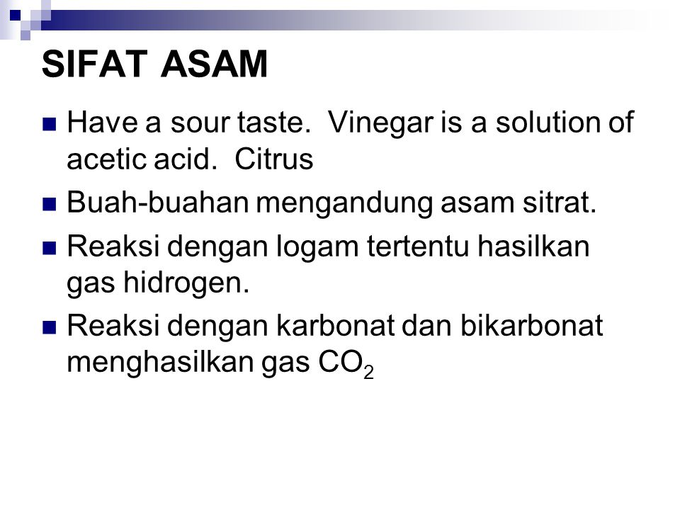 SIFAT ASAM Have a sour taste. Vinegar is a solution of acetic acid. Citrus. Buah-buahan mengandung asam sitrat.