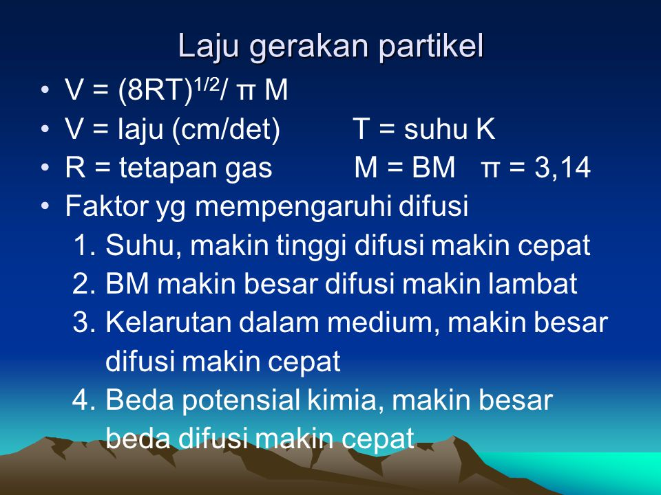 Laju gerakan partikel V = (8RT)1/2/ π M V = laju (cm/det) T = suhu K
