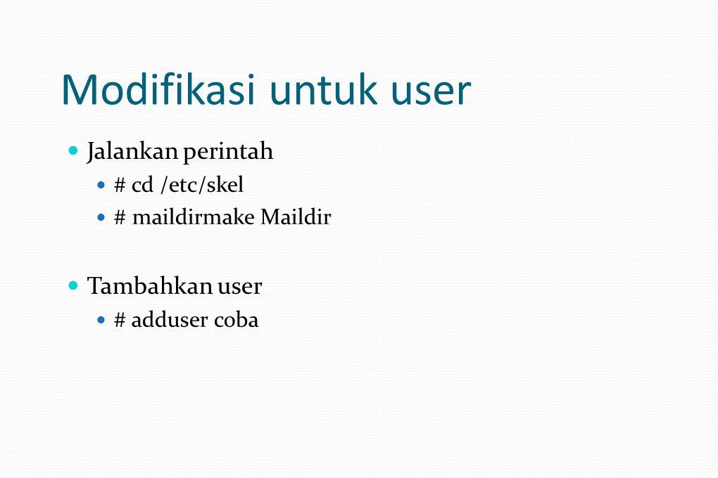 Modifikasi untuk user Jalankan perintah Tambahkan user # cd /etc/skel