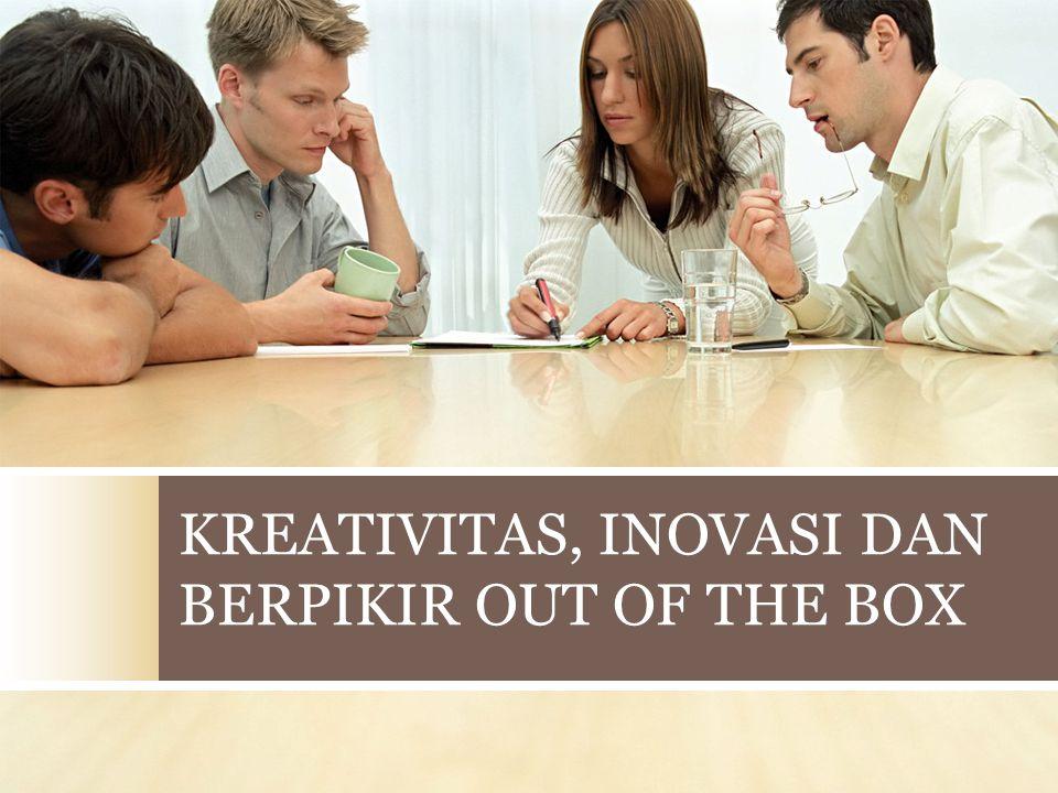 KREATIVITAS, INOVASI DAN BERPIKIR OUT OF THE BOX