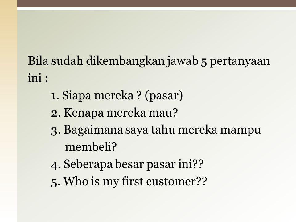 Bila sudah dikembangkan jawab 5 pertanyaan