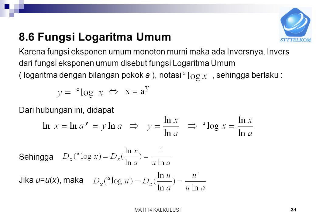 8.6 Fungsi Logaritma Umum Karena fungsi eksponen umum monoton murni maka ada Inversnya. Invers.