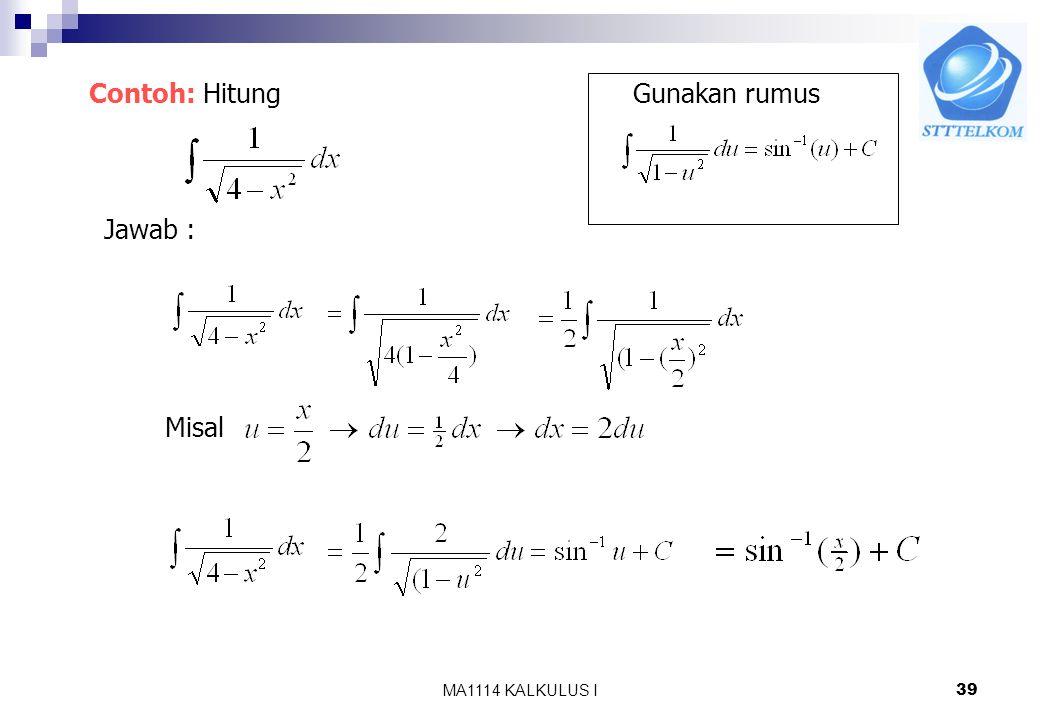 Contoh: Hitung Gunakan rumus Jawab : Misal MA1114 KALKULUS I