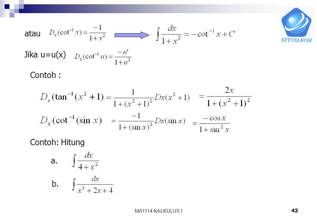 atau Jika u=u(x) Contoh : Contoh: Hitung a. b. MA1114 KALKULUS I