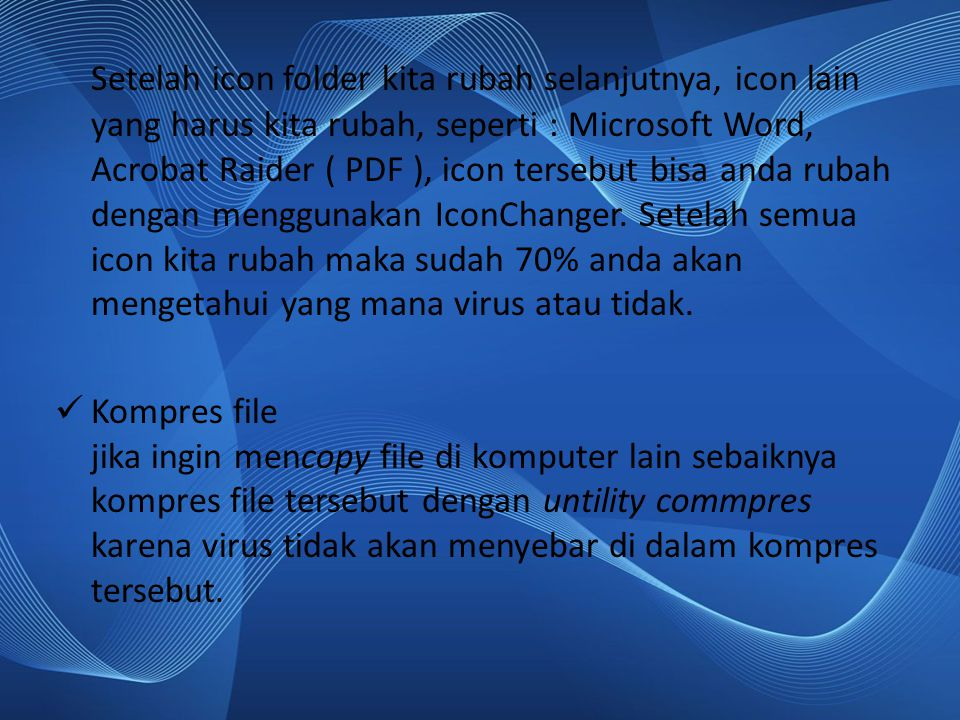 Setelah icon folder kita rubah selanjutnya, icon lain yang harus kita rubah, seperti : Microsoft Word, Acrobat Raider ( PDF ), icon tersebut bisa anda rubah dengan menggunakan IconChanger. Setelah semua icon kita rubah maka sudah 70% anda akan mengetahui yang mana virus atau tidak.