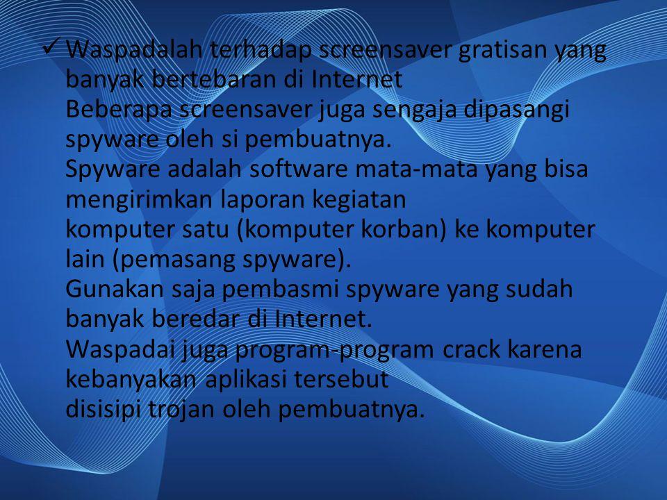 Waspadalah terhadap screensaver gratisan yang banyak bertebaran di Internet Beberapa screensaver juga sengaja dipasangi spyware oleh si pembuatnya.