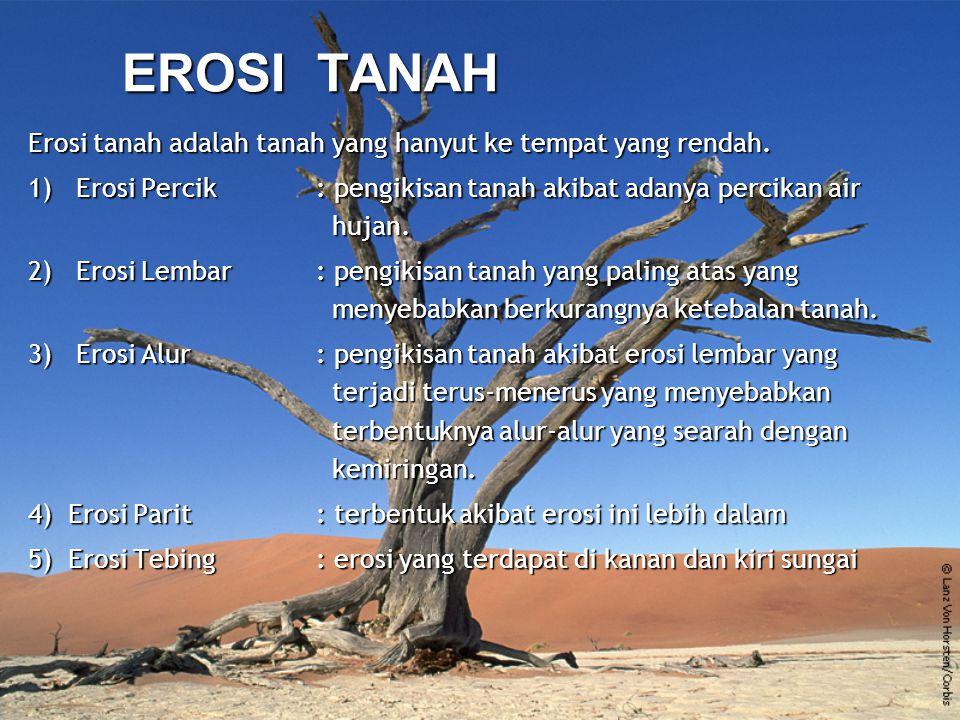 EROSI TANAH Erosi tanah adalah tanah yang hanyut ke tempat yang rendah.
