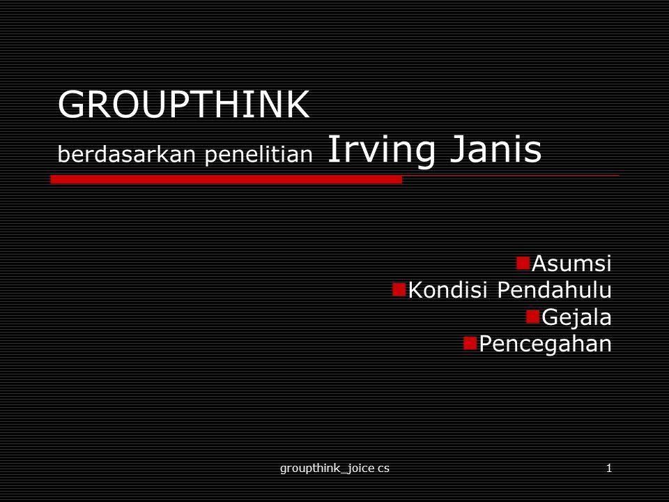 GROUPTHINK berdasarkan penelitian Irving Janis