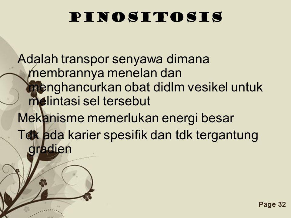 Pinositosis Adalah transpor senyawa dimana membrannya menelan dan menghancurkan obat didlm vesikel untuk melintasi sel tersebut.